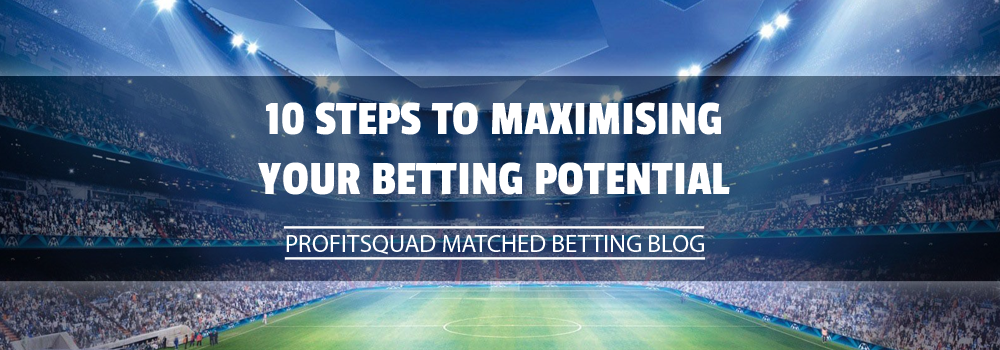 10 steps to maximising your betting potential