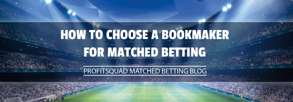 How to Choose a Bookmaker for Matched Betting