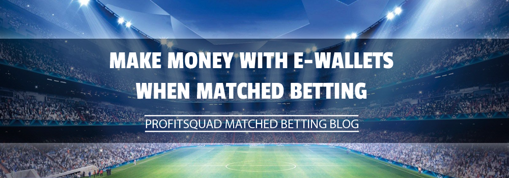 Make Money with E-Wallets when Matched Betting