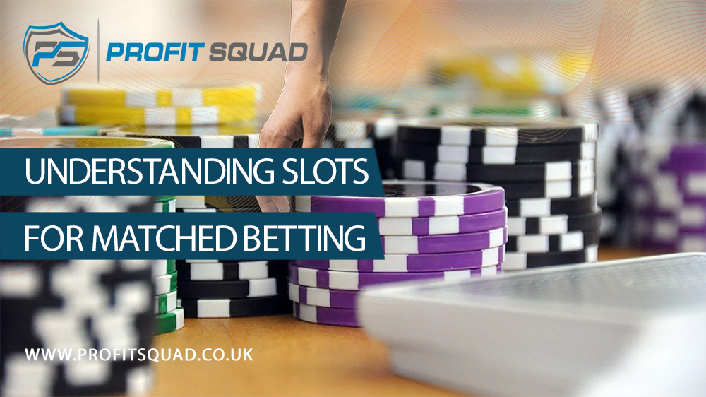 understanding slots for matched betting
