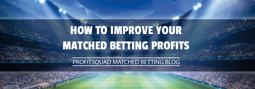 How to Improve Your Matched Betting Profits