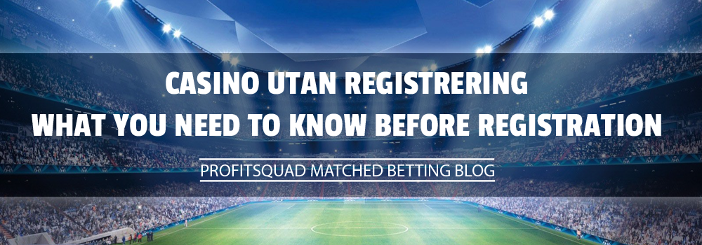 Casino Utan Registrering: What You Need to Know Before Registration
