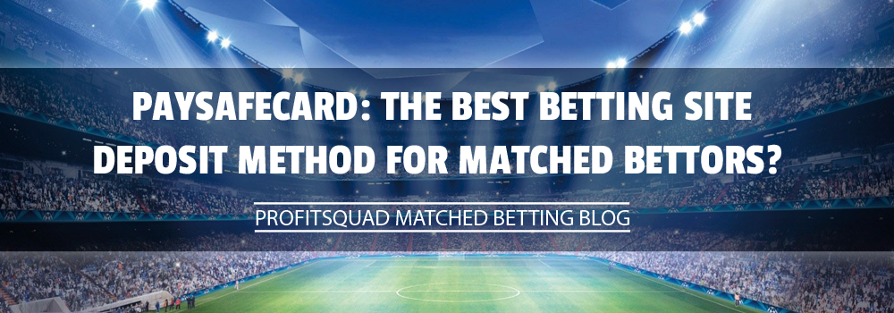 Paysafecard: The Best Betting Site Deposit Method for Matched Bettors?