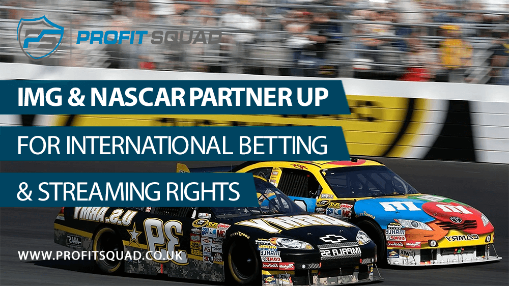 IMG & NASCAR Partner Up for International Betting & Streaming Rights