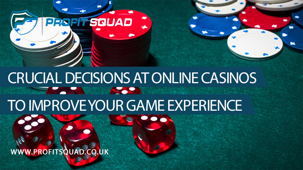 Crucial Decisions at Online Casinos to Improve Your Game Experience