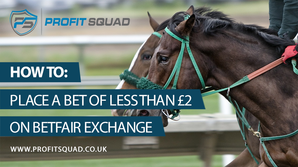 How To Bet Less Than £2 On Betfair Exchange