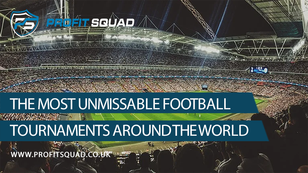 The Most Unmissable Football Tournaments Around the World