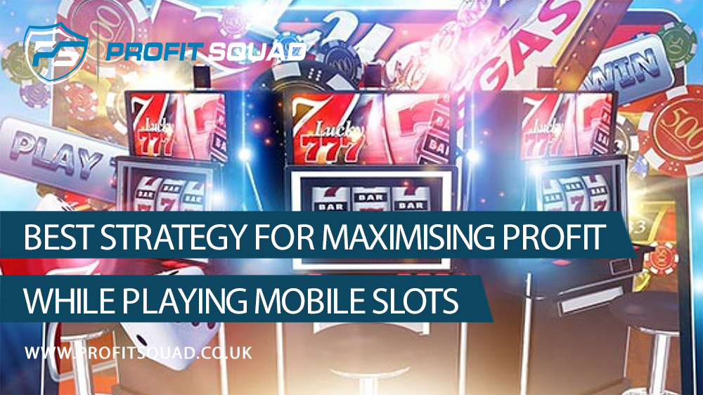 Best Strategy for maximising profit while playing mobile slots