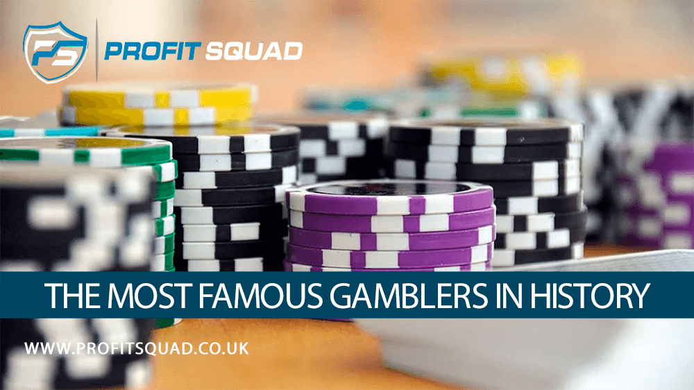 The Most Famous Gamblers in History