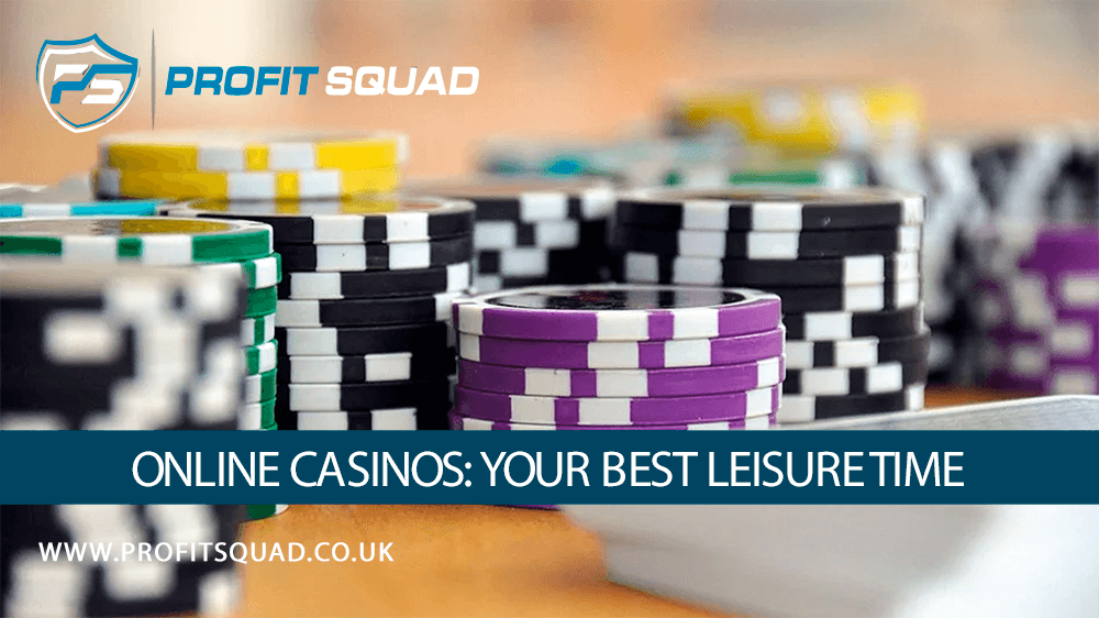 Online Casinos: Your Best Leisure Time