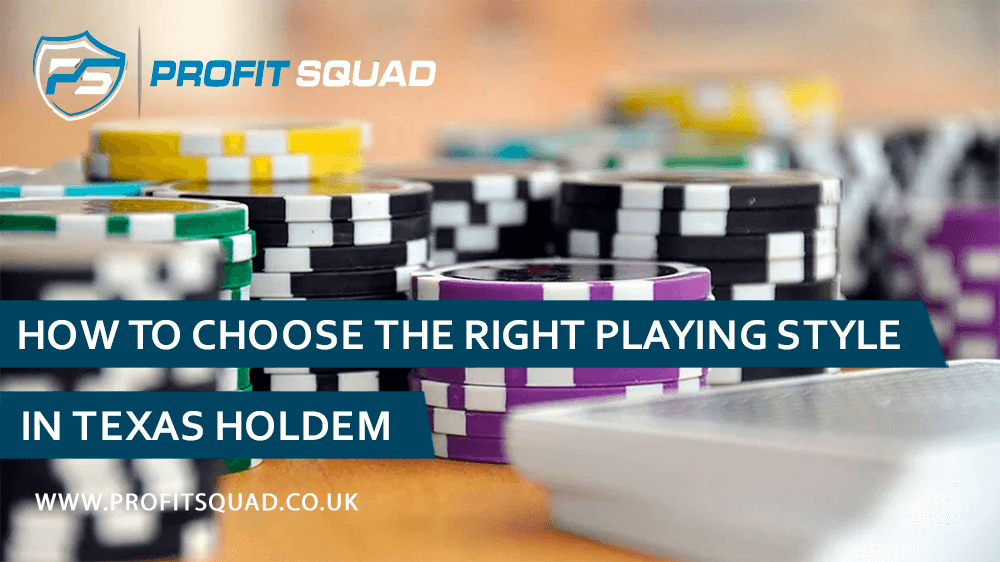 How To Choose The Right Playing Style In Texas Holdem